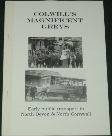 Colwill's Magnificent Greys - Early Public Transport in North Devon and North Cornwall, by Roger Grimley